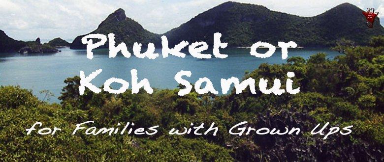 Phuket or Koh Samui for Families with Grown Ups
