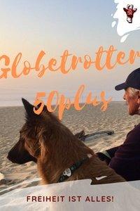 Globetrotter Reisen 50plus. Tipps für die Weltenbummler, Aussteiger: Freiheit ist alles! Aussteigen mit 50 aus Liebe zum Reisen, aber wie?